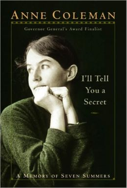 "I""ll Tell You a Secret: A Memory of Seven Summers Anne Coleman"