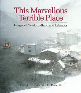 This Marvellous Terrible Place: Images of Newfoundland & Labrador