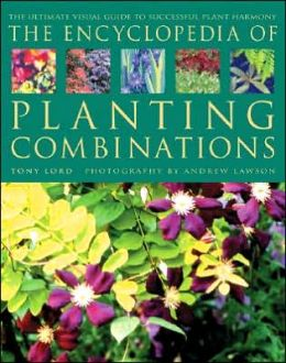 Encyclopedia of Planting Combinations: The Ultimate Visual Guide to Successful Plant Harmony