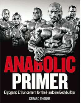 Anabolic Primer: An Information-Packed Reference Guide to Ergogenic Aids for Hardcore Body Builders
