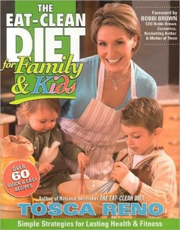 The Eat Clean Diet for Family and Kids: Simple Strategies for Lasting Health and Fitness