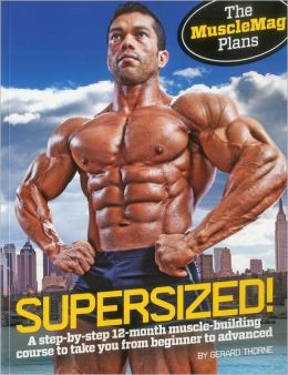 SuperSized!: A Step-by-Step 12-Month Musclebuilding Course to Take You from Beginner to Advanced