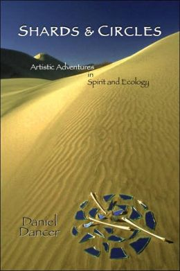 Shards and Circles: Artistic Adventures in Spirit and Ecology