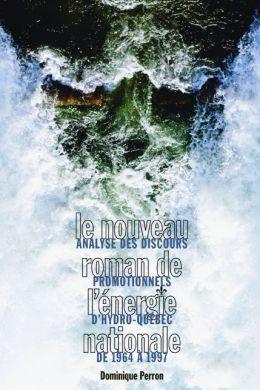 Nouveau Roman De L'engergie Nationale : Analyse Des Discours Promotionnels D'hydro-quebec De 1964 a 1997