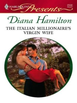 Italian Millionaire's Virgin Wife (Harlequin Presents #2558)