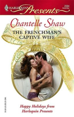 The Frenchman's Captive Wife (Harlequin Presents Series #2594)