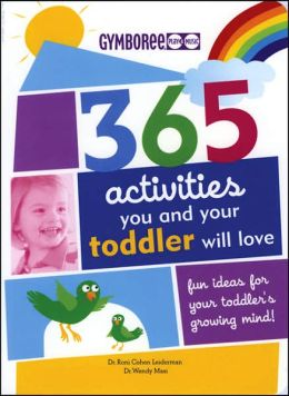 365 Activities You and Your Toddler Will Love: Fun Ideas for Your Toddler's Growing Mind