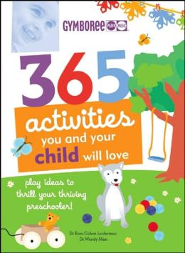 365 Activities You and Your Child Will Love: Fun Ideas for Your Preschooler's Growing Mind!