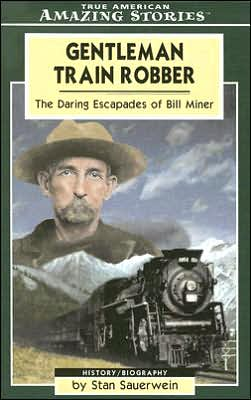 Gentleman Train Robber: The Daring Escapades of Bill Miner