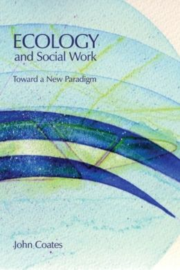 Ecology and Social Work: Towards a New Paradigm