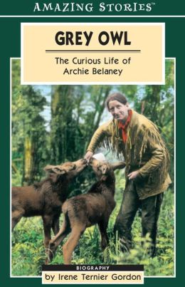 Grey Owl: The Curious Life of Archie Belaney
