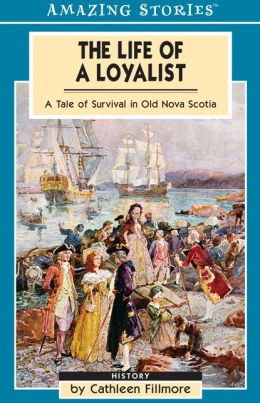The Life of a Loyalist: A Tale of Survival in Old Nova Scotia