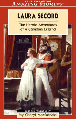Laura Secord: The Heroic Adventures of a Canadian Legend
