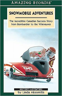 Snowmobile Adventures: The Incredible Canadian Success from Bombardier to the Villeneuves