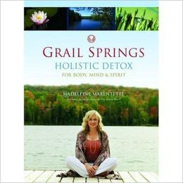 Grail Springs Holistic Detox: For Body, Mind and Spirit