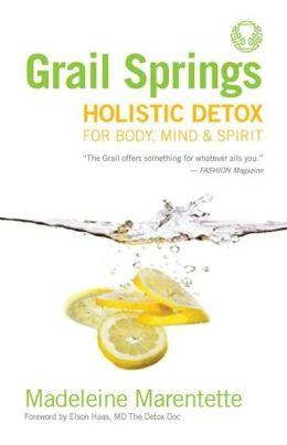 Grail Springs Holistic Detox: For Body, Mind & Spirit