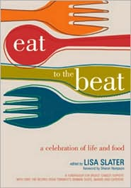 Eat to the Beat Cookbook: A Celebration of Life and Food