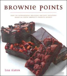 Brownie Points: Over 100 Outrageously Delicious and Easy Variations on North America's Favorite Dessert