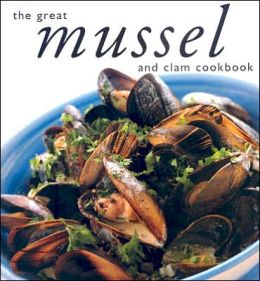 Great Mussel and Clam Cookbook