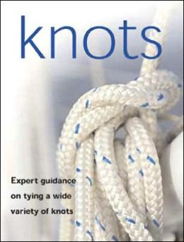 Knots: The Art and Craft of Knots, Splicing, and Decorative Ropework