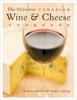 Definitive Canadian Wine and Cheese Cookbook