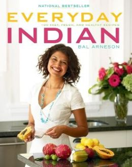 Everyday Indian: 100 Fast, Fresh and Healthy Recipes