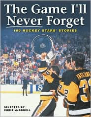 Game I'll Never Forget: 100 Hockey Stars' Stories