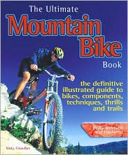 Ultimate Mountain Bike Book: The Definitive Illustrated Guide To Bikes, Components, Technique, Thrills And Trails