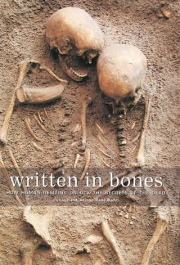 Written in Bones: How Human Remains Unlock the Secrets of the Dead