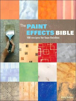 Paint Effects Bible: 100 Recipes for Faux Finishes