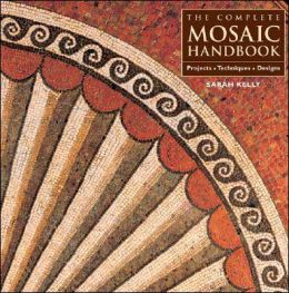 Complete Mosaic Handbook: Projects, Techniques, Designs