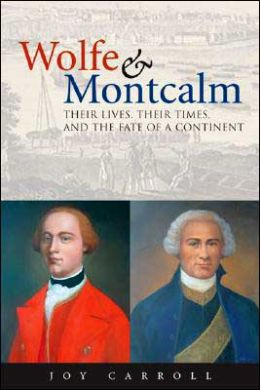Wolfe and Montcalm: Their Lives, Their Times, and the Fate of a Continent