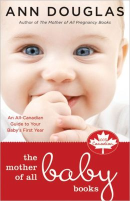 The Mother of All Baby Books: An All-Canadian Guide to Baby's First Year
