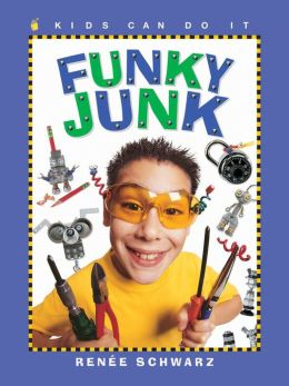 Funky Junk: Cool Stuff to Make with Hardware