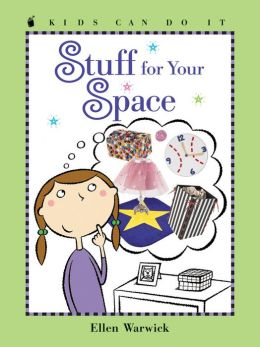 Stuff for Your Space ( Kids Can Do It Series)
