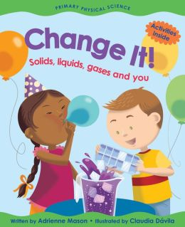 Change It!: Solids, Liquids, Gases and You (Primary Physical Science Series)