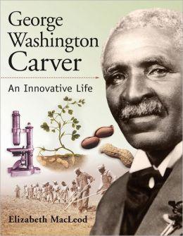 George Washington Carver: An Innovative Life