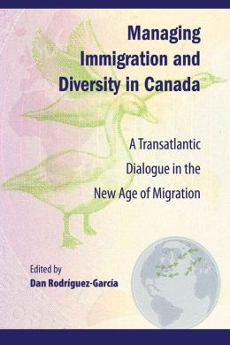 Managing Immigration and Diversity in Canada: A Transatlantic Dialogue in the New Age of Migration