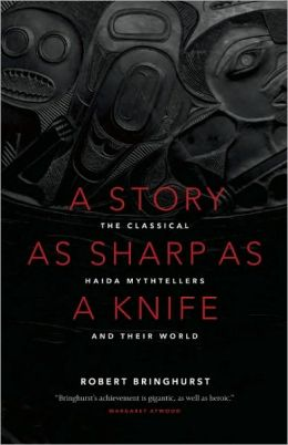 A Story as Sharp as a Knife: The Classical Haida Mythtellers and Their World