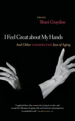 I Feel Great About My Hands: And Other Unexpected Joys of Aging