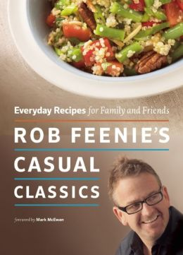 Rob Feenie's Casual Classics: Everyday Recipes for Family and Friends