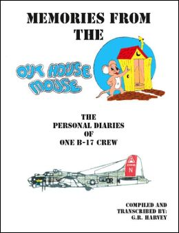 Memories from the out House Mouse - the Personal Diaries of One B-17 Crew