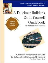 A Dulcimer Builder's Do-it-Yourself Guidebook: For the Hobbyist Woodworker