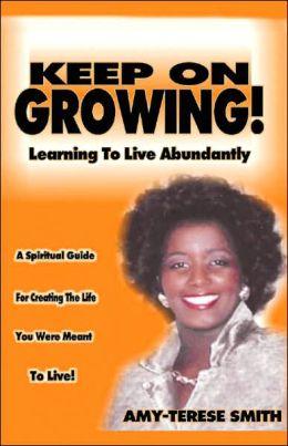 Keep on Growing!: Learning to Live Abundantly