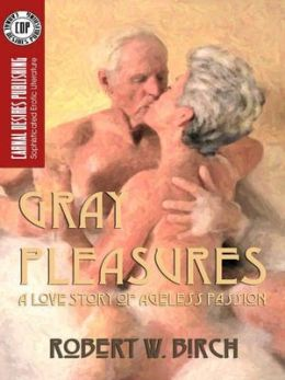 Gray Pleasures: A Love Story of Ageless Passion