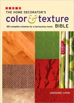 Home Decorator's Color and Texture Bible: 180 Complete Schemes for a Harmonious Home