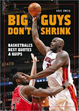 Big Guys Don't Shrink: Basketball's Best Quotes and Quips