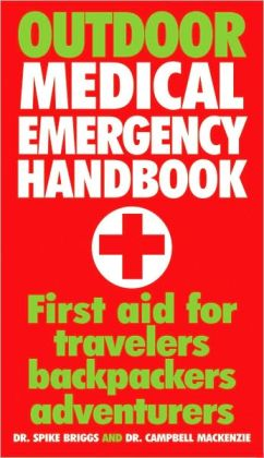 Outdoor Medical Emergency Handbook: First Aid for Travelers, Backpackers, Adventurers