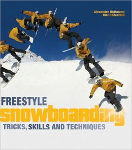 Freestyle Snowboarding: Tricks, Skills and Techniques