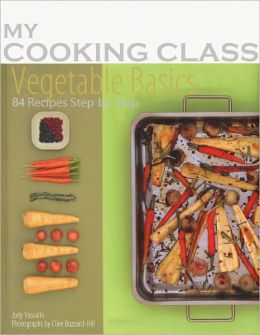 Vegetable Basics: 84 Recipes Illustrated Step by Step
